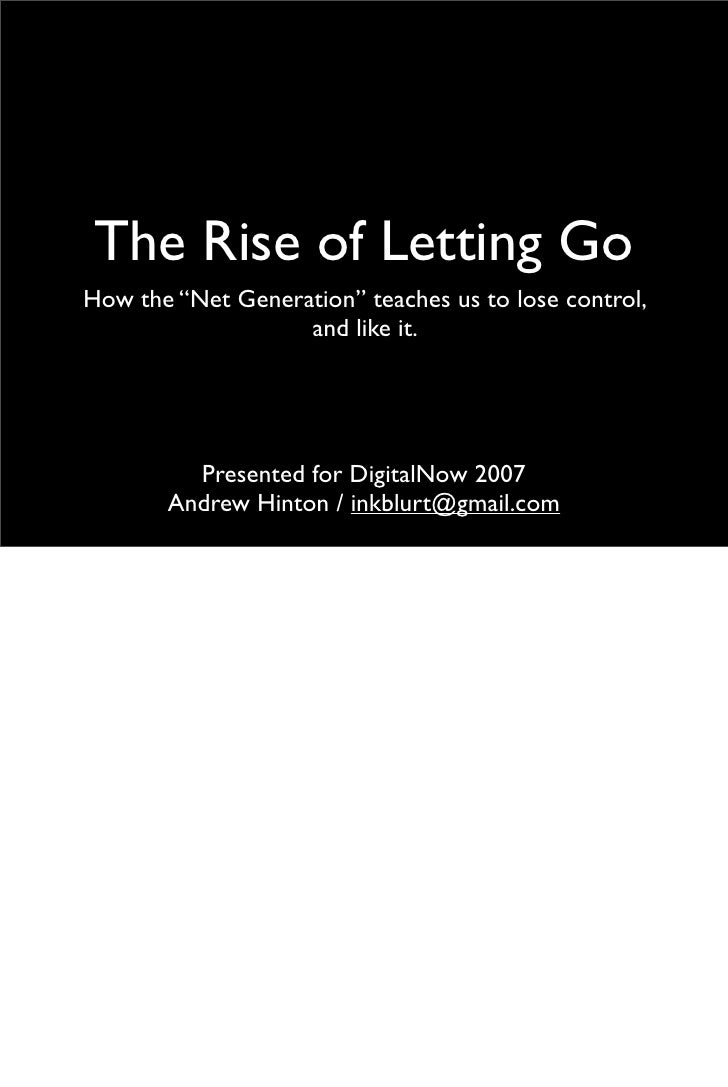 """The Rise of Letting Go How the """"Net Generation"""" teaches us to lose control,                    and like it.              P..."""