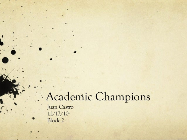 Academic Champions Juan Castro 11/17/10 Block 2