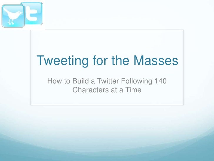 Tweeting for the Masses  <br />How to Build a Twitter Following 140 Characters at a Time<br />