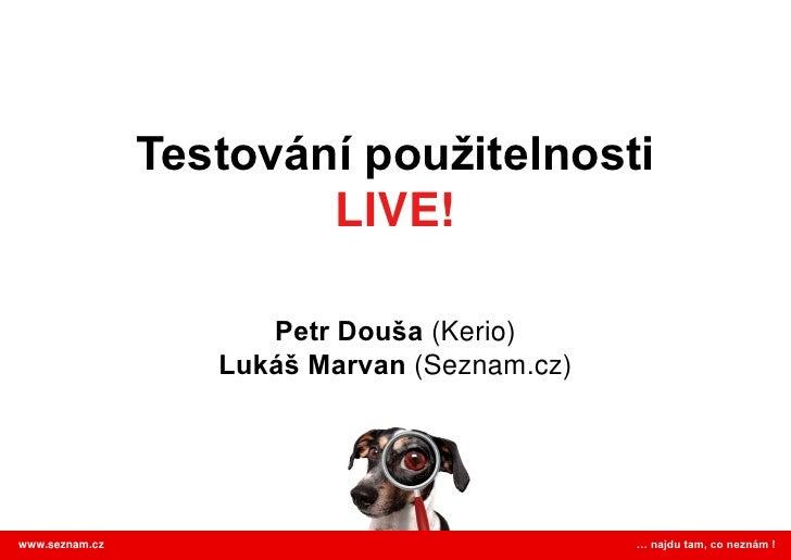 Testování použitelnosti                         LIVE!                        Petr Douša (Kerio)                    Lukáš M...
