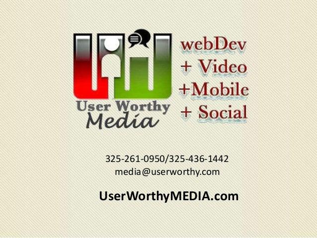 325-261-0950/325-436-1442 media@userworthy.com UserWorthyMEDIA.com