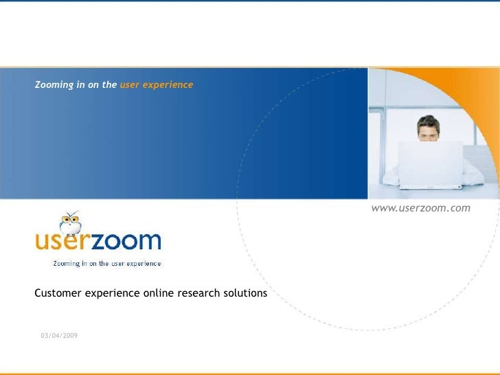 www.userzoom.com     Zooming in on the user experience                                                     www.userzoom.co...