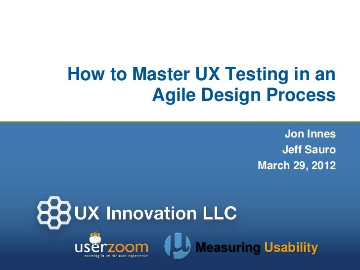 How to Master UX Testing in an        Agile Design Process                           Jon Innes                           J...