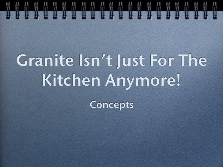 Granite Isn't Just For The   Kitchen Anymore!         Concepts