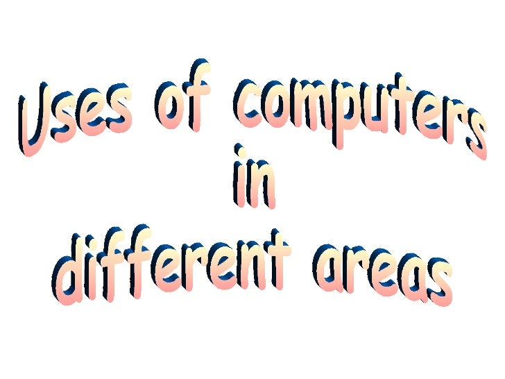 Computer Uses in different areas