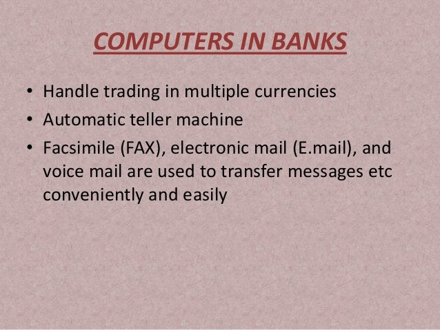 essay on uses of computer in banks What are the uses of computers in defence see what questions your friends are asking today legacy account member sign in categories anti-virus software.