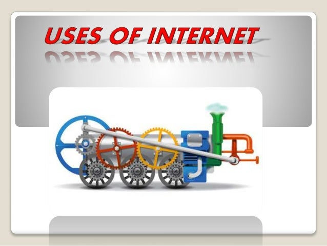 Uses of Internet Images Uses of Internet