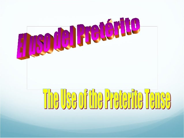 The Preterite Tense is used in the following situations…….