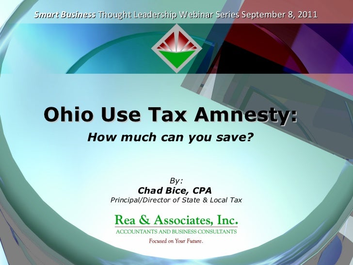 Smart Business Thought Leadership Webinar Series September 8, 2011  Ohio Use Tax Amnesty:            How much can you save...