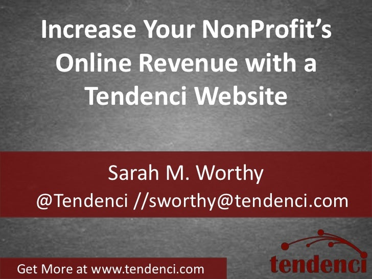 Increase Your NonProfit's     Online Revenue with a       Tendenci Website             Sarah M. Worthy  @Tendenci //sworth...