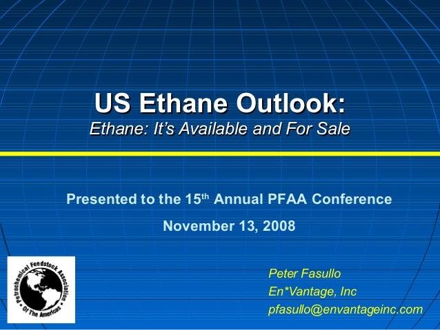 US Ethane Outlook:US Ethane Outlook:Ethane: It's Available and For SaleEthane: It's Available and For SalePeter FasulloEn*...