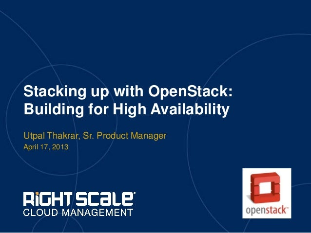 Stacking up with OpenStack:Building for High AvailabilityUtpal Thakrar, Sr. Product ManagerApril 17, 2013