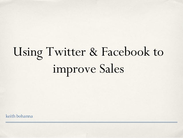 Using Twitter & Facebook to improve Sales keith bohanna