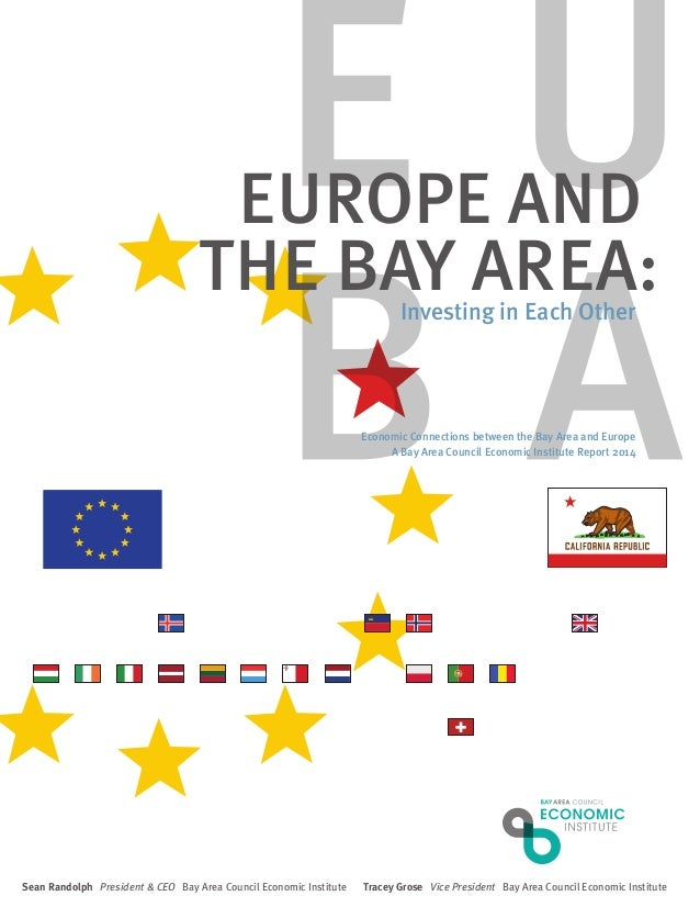 EUROPE AND THE BAY AREA:Investing in Each Other Economic Connections between the Bay Area and Europe A Bay Area Council Ec...