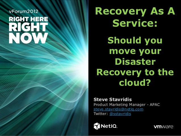 Recovery As A   Service:   Should you   move your    Disaster Recovery to the     cloud?Steve StavridisProduct Marketing M...