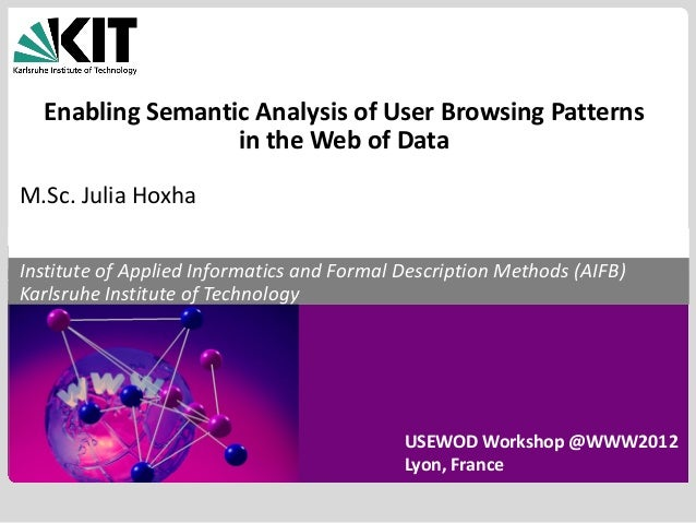 Enabling Semantic Analysis of User Browsing Patterns in the Web of Data M.Sc. Julia Hoxha Institute of Applied Informatics...