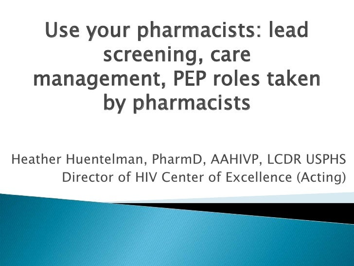 Use your pharmacists: lead         screening, care   management, PEP roles taken         by pharmacistsHeather Huentelman,...