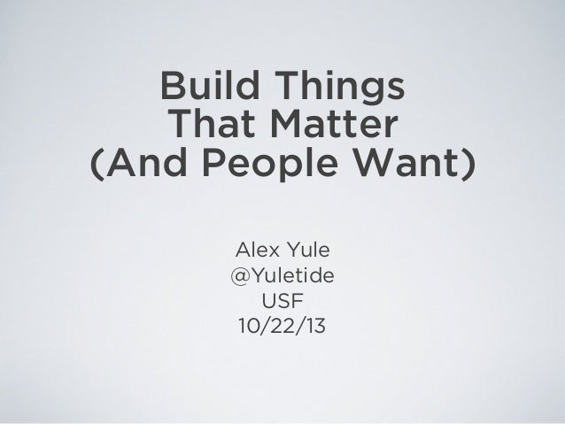 Build THings That Matter (And People Want) - USF Research That Keynote