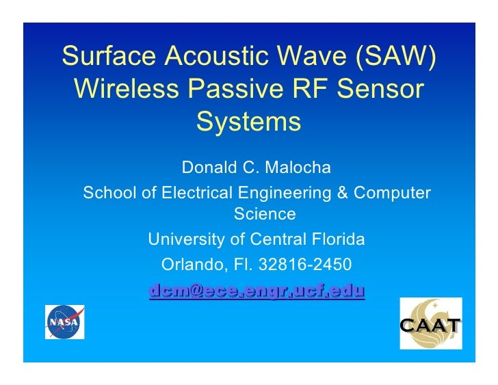 Surface Acoustic Wave (SAW)  Wireless Passive RF Sensor           Systems              Donald C. Malocha  School of Electr...