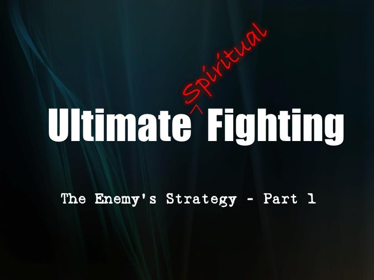 Ultimate Spiritual Fighting - The Enemys Strategy - Part 1