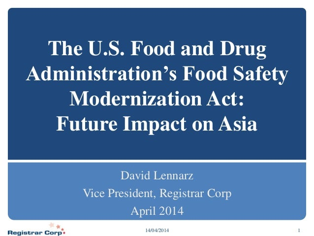 The U.S. Food and Drug Administration's Food Safety Modernization Act: Future Impact on Asia David Lennarz Vice President,...