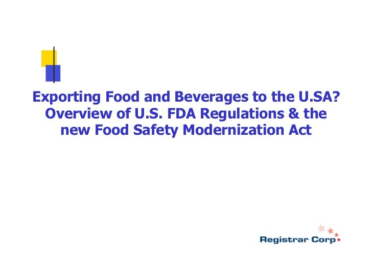 Exporting Food and Beverages to the U.SA?  Overview of U.S. FDA Regulations & the    new Food Safety Modernization Act