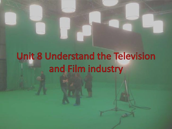 Unit 8 Understand the Television and Film industry <br />