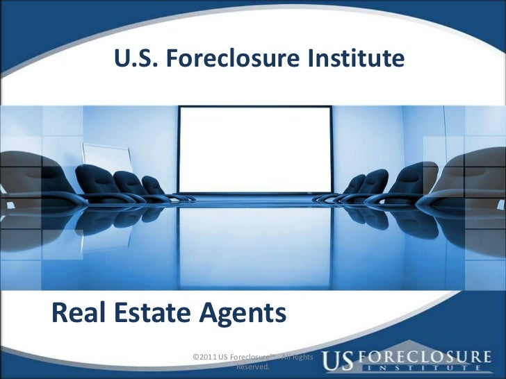 ©2011 US Foreclosure™ . All Rights Reserved. <br />U.S. Foreclosure Institute<br />Real Estate Agents<br />