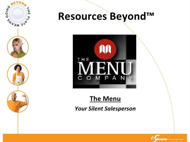 Resources Beyond™   <ul><li>The Menu </li></ul><ul><li>Your Silent Salesperson </li></ul>
