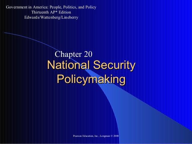 Pearson Education, Inc., Longman © 2008 National SecurityNational Security PolicymakingPolicymaking Chapter 20 Government ...