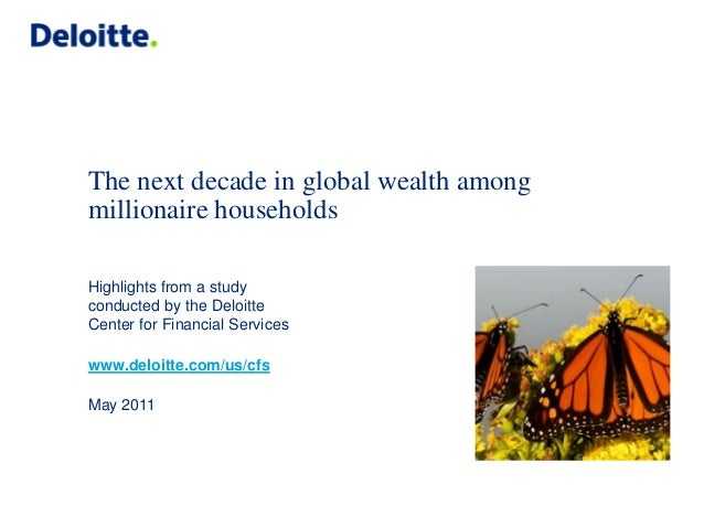 The next decade in global wealth among millionaire households Highlights from a study conducted by the Deloitte Center for...