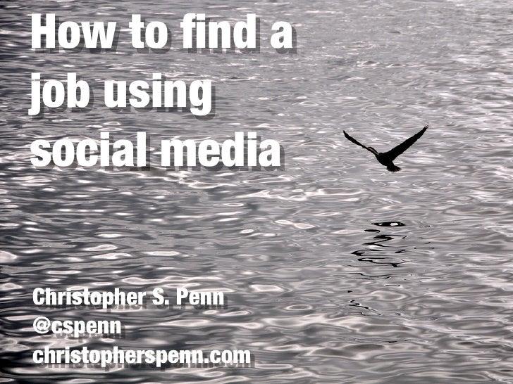 How to find ajob usingsocial mediaChristopher S. Penn@cspennchristopherspenn.com