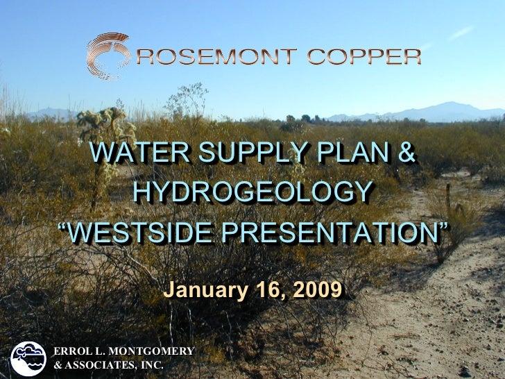 "WATER SUPPLY PLAN &    HYDROGEOLOGY""WESTSIDE PRESENTATION""              January 16, 2009ERROL L. MONTGOMERY& ASSOCIATES, I..."