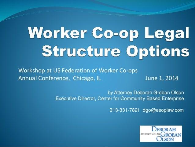 by Attorney Deborah Groban Olson Executive Director, Center for Community Based Enterprise 313-331-7821 dgo@esoplaw.com Wo...