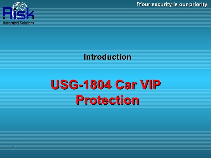 Introduction   USG-1804 Car VIP  Protection Your security is our priority!