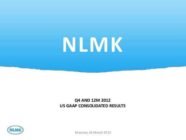 NLMK      Q4 AND 12M 2012US GAAP CONSOLIDATED RESULTS      Moscow, 26 March 2013                               1