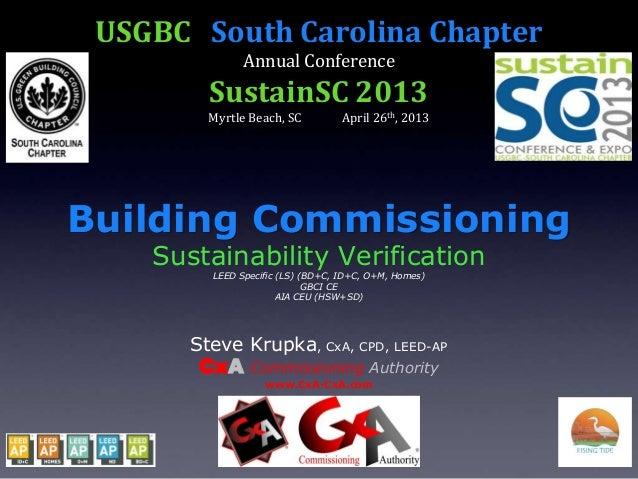 USGBC SC Chapter-SustainSC 2013_Building Commissioning - Sustainability Verification_Steve Krupka, CxA