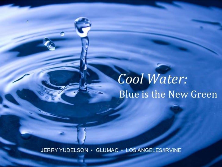 Cool Water:                                                     Blue is the New Green© 2012 Yudelson Associates           ...