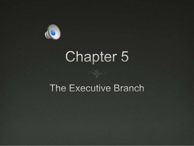 The Executive Branch-US GOVERNMENT CHPT 5