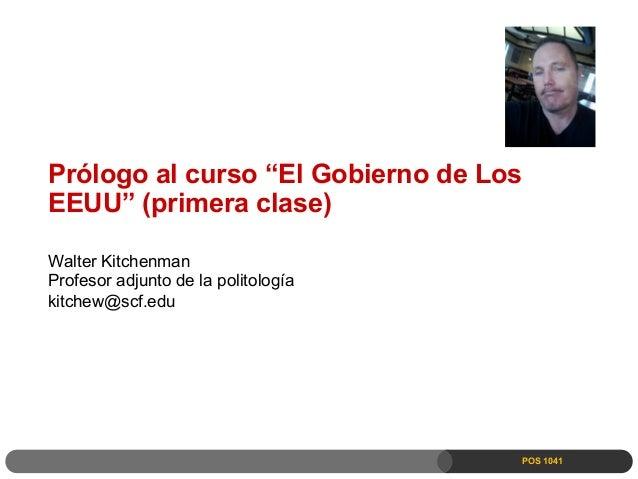 """POS 1041 Prólogo al curso """"El Gobierno de Los EEUU"""" (primera clase) Walter Kitchenman Profesor adjunto de la politología k..."""