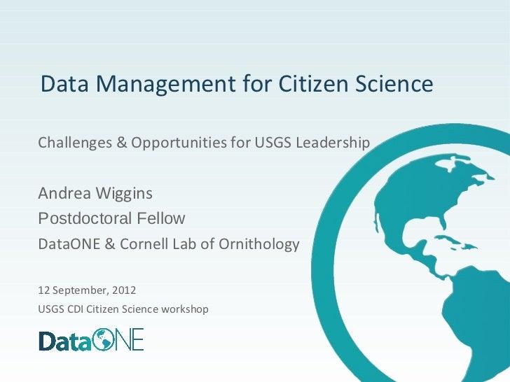 Data Management for Citizen ScienceChallenges & Opportunities for USGS LeadershipAndrea WigginsPostdoctoral FellowDataONE ...