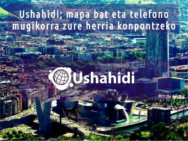 Ushahidi; mapa bat eta telefono mugikorra zure herria konpontzeko
