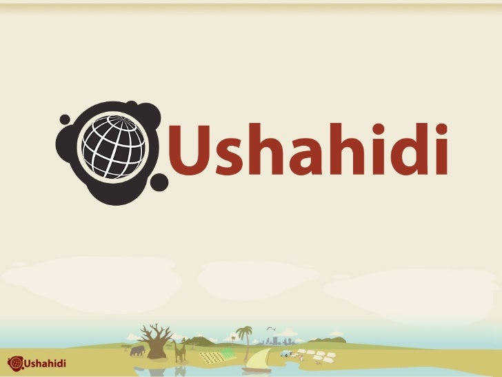 What is Ushahidi?     Open source software for information collection,         visualization and interactive mapping.     ...