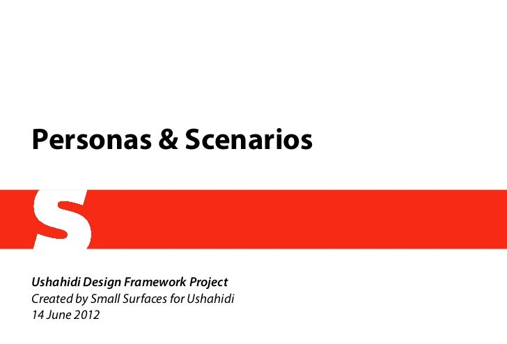 Personas & ScenariosUshahidi Design Framework ProjectCreated by Small Surfaces for Ushahidi14 June 2012