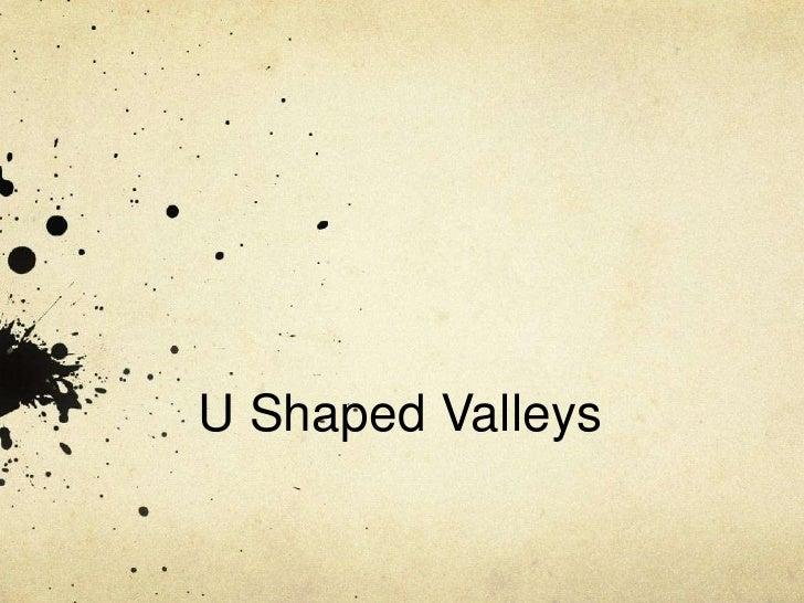 U Shaped Valleys