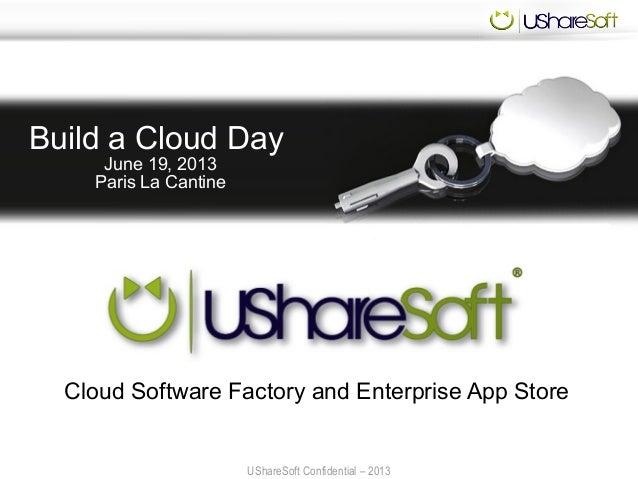 UShareSoft Confidential – 2013UShareSoft Confidential – 2013Build a Cloud DayJune 19, 2013Paris La CantineCloud Software F...