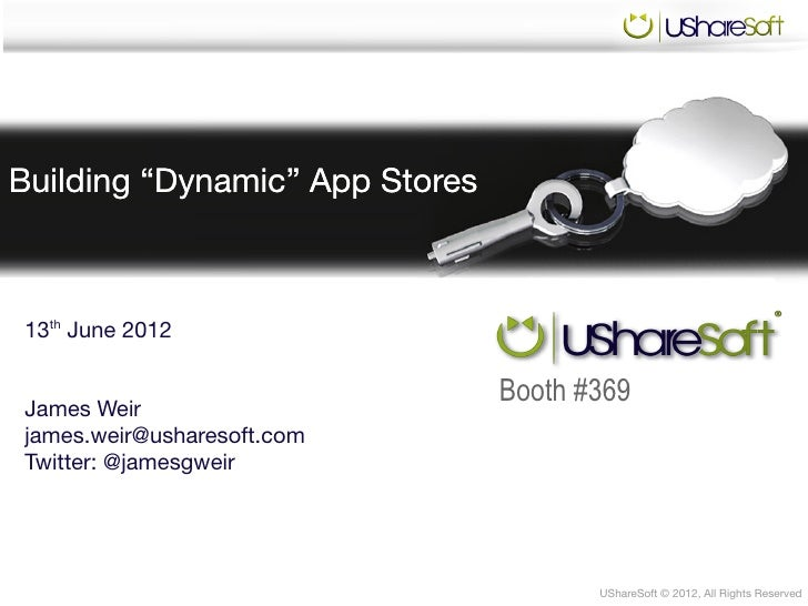 "Building ""Dynamic"" App Stores13th June 2012James Weir                                Booth #369james.weir@usharesoft.comTw..."