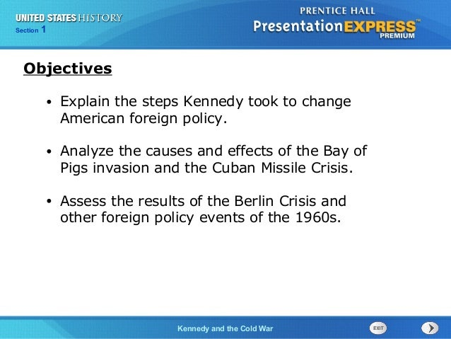 Chapter 25 Section 1 The Cold War BeginsKennedy and the Cold War Section 1 • Explain the steps Kennedy took to change Amer...
