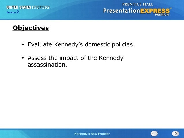 Chapter 25 Section 1 The Cold War Begins Section 2 Kennedy's New Frontier • Evaluate Kennedy's domestic policies. • Assess...