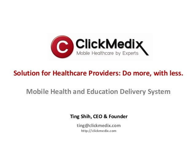 Solution for Healthcare Providers: Do more, with less.    Mobile Health and Education Delivery System                 Ting...